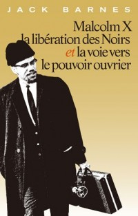 Malcolm X, La Liberation Des Noirs Et La Voie Vers Le Pouvoir Ouvrier / 'malcolm X, the Liberation of Blacks and the Way to the Power Worker