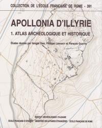 Apollonia d'Illyrie : Tome 1, Atlas archéologique et historique