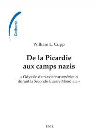 De la Picardie aux Camps Nazis. Odyssée d'un Aviateur Americain Duranr la Seconde Guerre Mondiale
