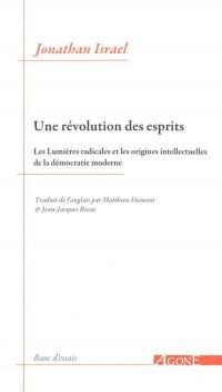 Une révolution des esprits : Les Lumières radicales et les origines intellectuelles de la démocratie moderne