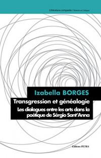 Transgression et Généalogie. les Dialogues Entre les Arts Dans la Poetique de Sergio Sant'Anna