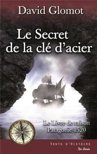 Le secret de la clef d'acier : Le livre de raison, Patagonie 1520