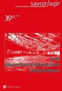 Savoir/Agir, N° 39, mars 2017 : Les désindustrialisations (re)visitées