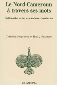 Le Nord-Cameroun à travers ses mots : Dictionnaire de termes anciens et modernes