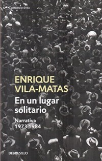 En un lugar solitario / In a Lonesome Place: Narrativa 1973-1984 / Narrative 1973-1984
