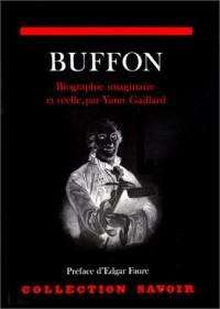 Buffon. Biographie imaginaire et réelle suivi de