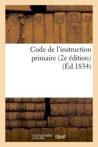 Code de l Instruction Primaire 2 ed  ed 1834