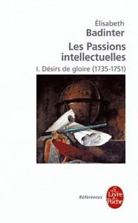 Les Passions intellectuelles : Tome 1 : Désirs de gloire (1735-1751)