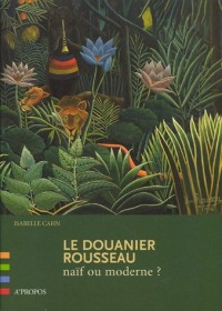 Le Douanier Rousseau : Naïf ou moderne ?