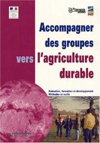 Accompagner des groupes vers l'agriculture durable : Animation, formation et développement, méthodes et outils
