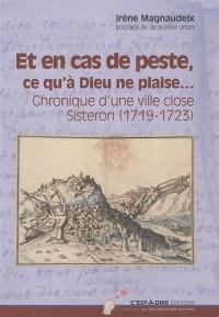 Et en cas de peste, ce qu'à Dieu ne plaise... : Chronique d'une ville close, Sisteron (1719-1723)