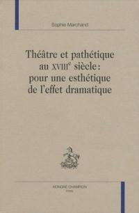 Théâtre et pathétique au XVIIIe siècle : pour une esthétique de l'effet dramatique