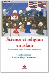Science et religion en islam : Des musulmans parlent de la science contemporaine