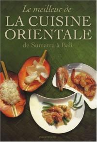 Le Meilleur de la cuisine orientale : De Sumatra à Bali