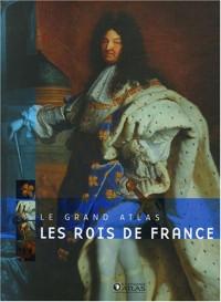 les Rois de France : Le Grand Atlas