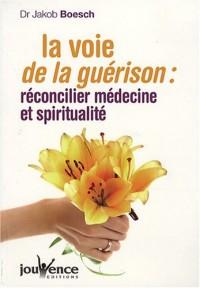 La voie de la guérison : réconcilier médecine et spiritualité
