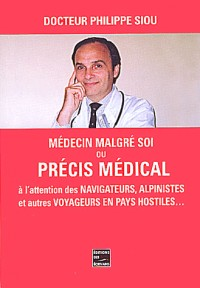 Medecin malgré soi.. ou precis medical a l'attention des navigateurs, alpinistes....