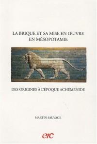 La brique et sa mise en oeuvre en Mésopotamie : Des origines à l'époque achéménide