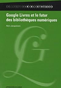 Google Livres et le futur des bibliothèques numériques