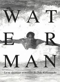 WATERMAN, la vie aquatique et terrestre de Duke Kahanamoku