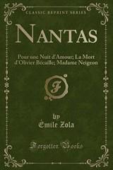 Nantas: Pour Une Nuit D'Amour; La Mort D'Olivier Becaille; Madame Neigeon (Classic Reprint)