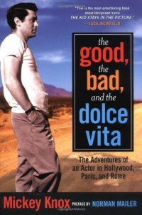 Good, the Bad, and the Dolce Vita: The Adventures of an Actor in Hollywood, Paris, and Rome