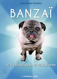 Banzaï je n'aboie pas, je te raconte