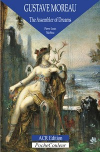 Gustave Moreau, the assembler of dreams