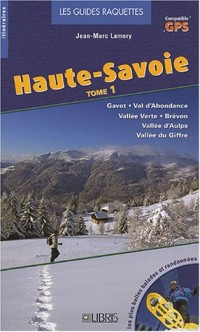 Guide raquettes Haute Savoie : Tome 1