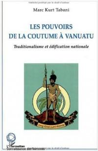 Les pouvoirs de la coutume à vanuatu. Traditionalisme et édification nationale