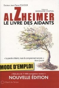 Alzheimer, le livre des aidants: Mode d'emploi