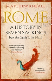 Rome: A History in Seven Sackings : From the Gauls to the Nazis