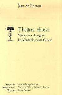 Théâtre choisi : Venceslas ; Antigone ; Le Véritable Saint Genest
