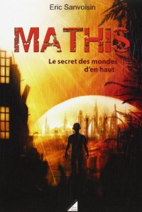 Mathis t. 2 le secret des mondes d en haut