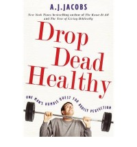 [ DROP DEAD HEALTHY ONE MAN'S HUMBLE QUEST FOR BODILY PERFECTION BY JACOBS, A. J.](AUTHOR)PAPERBACK