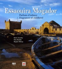 Essaouira Mogador : Parfums d'enfance - Fragrances of Childhood, Edition bilingue français-anglais