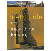 Lille métropole : Hier, aujourd'hui, demain