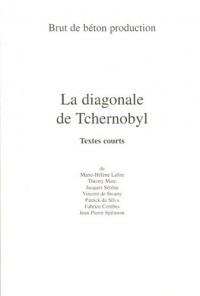 La diagonale de Tchernobyl : Textes courts