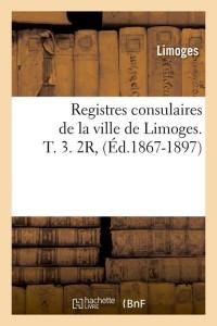 Registres Limoges T3  2r  ed 1867 1897