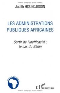 Les Administrations publiques africaines : Sortir de l'inefficacité : le cas du Bénin