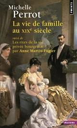 La vie de famille au XIXe siècle : Les rites de la vie privée bourgeoise [Poche]