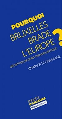 Pourquoi Bruxelles brade l'Europe ? : Décrypter l'accord transatlantique