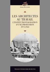 Les architectes au travail : L'institutionnalisation d'une profession, 1795-1940