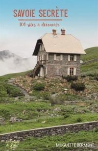 Savoie secrète : 100 sites à découvrir