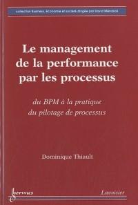 Le management de la performance par les processus : Du BMP à la pratique du pilotage de processus