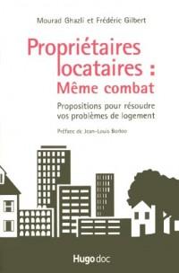 Propriétaires locataires : Même combat : Propositions pour résoudre vos problèmes de logement