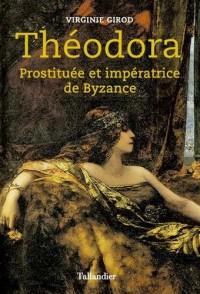 Théodora. Prostituée et impératrice de Byzance