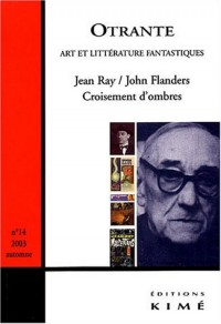 Otrante, N° 14 Automne 2003 : Jean Ray/John Flanders : Croisement d'ombres