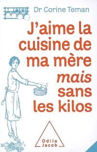 J'aime la cuisine de ma mère, mais sans les kilos