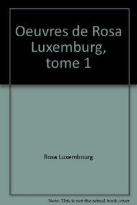 Oeuvres de Rosa Luxemburg, tome 1